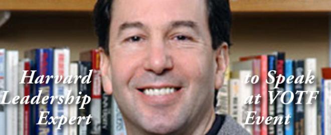 Harvard Leadership Expert to Speak at VOTF Fundraiser
